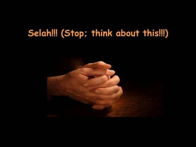 Selah!!! (Stop; think about this!!!)
